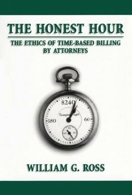 The Honest Hour: The Ethics of Time-Based Billin... by Ross, William G. Hardback