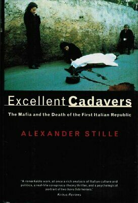 Excellent Cadavers: The Mafia and the Death of the First... by Stille, Alexander
