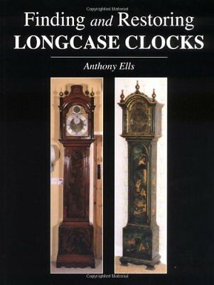Finding and Restoring Longcase Clocks by Ells, Anthony Paperback Book The Cheap