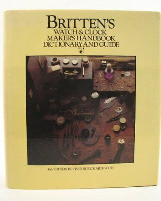Watch and Clock Makers' Handbook, Dictionary... by Britten, Frederick J Hardback