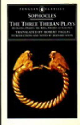 Sophocles: The Three Theban Plays; Antigone, Oedipus the King, Oedipus At Col...