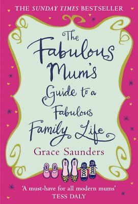 The Fabulous Mum's Guide To A Fabulous Family Life by Saunders, Grace Hardback