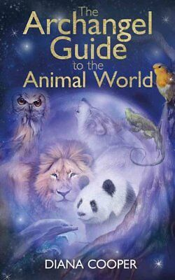 The Archangel Guide to the Animal World by Diana Cooper (Paperback, 2017)