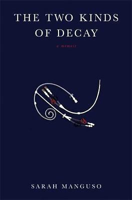 The Two Kinds of Decay : A Memoir by Sarah Manguso (2008, Hardcover)
