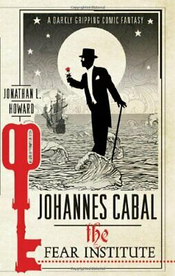 Johannes Cabal: The Fear Institute (Johannes Cabal 3) by L. Howard, Jonathan The