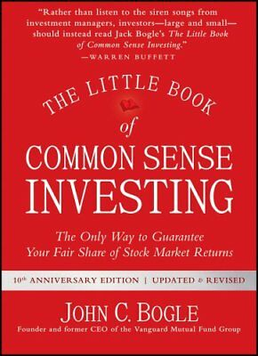 The Little Book of Common Sense Investing: The Only Way to Guarantee Your...
