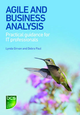 Agile and Business Analysis: Practical guidance for IT professionals by Debra...