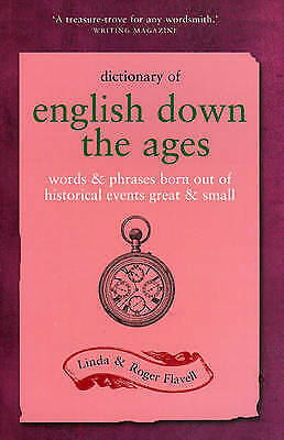 Dictionary of English Down the Ages: Words and Phrases Born Out of Historical ..