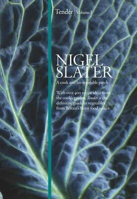 Tender. Volume 1 A cook and his vegetable patch by Nigel Slater (Hardback)