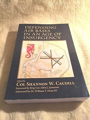***  Defending Air Bases in An Age of Insurgency by Col Shannon Caudill, 2014