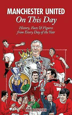 Manchester United on This Day: History, Facts & Figures from Every Day .. Book