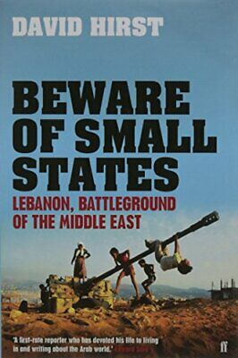 Beware of Small States: Lebanon, Battleground of the... by Hirst, David Hardback