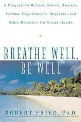 Breathe Well, Be Well: A Program to Relieve Str... by Fried, Robert L. Paperback