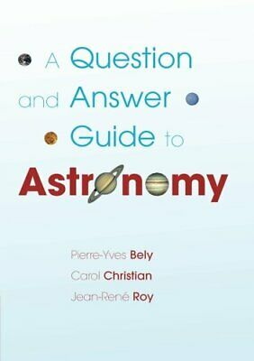 A Question and Answer Guide to Astronomy by Bely, Pierre-Yves Paperback Book The