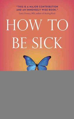 How to be Sick A Buddhist-inspired Guide for the Chronically Il... 9780861716265