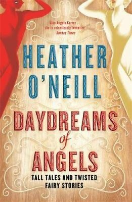 Daydreams of Angels by Heather O'Neill 9780857054029 (Paperback, 2016)