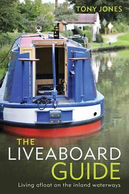 The Liveaboard Guide: Living Afloat on the Inland Waterways by Tony Jones...