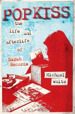 Popkiss: The Life and Afterlife of Sarah Records by Michael White (Paperback,...
