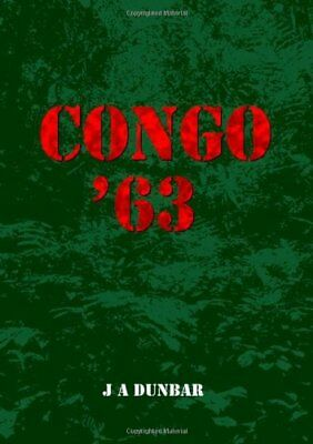Congo '63 by Dunbar, J A Paperback Book The Cheap Fast Free Post