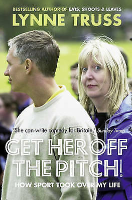 Get Her Off the Pitch!: How Sport Took Over My Life by Lynne Truss (Paperback)