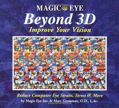 Beyond 3D: Improve Your Vision with Magic Eye by Grossman, Marc Hardback Book