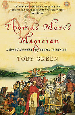 Thomas More's Magician: A Novel Account of Utopia in Mexico by Toby Green