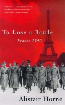 To Lose a Battle: France, 1940 by Horne, Alistair Paperback Book The Cheap Fast