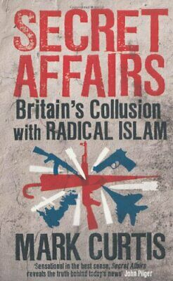 Secret Affairs: Britain's Collusion with Radical Is... by Curtis, Mark Paperback