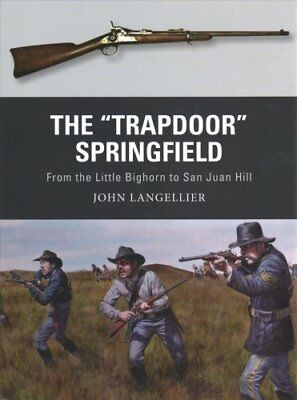 """The """"Trapdoor"""" Springfield From the Little Bighorn to San Juan ... 9781472819703"""