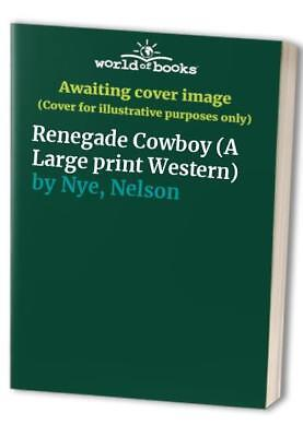 Renegade Cowboy (A Large print Western) by Nye, Nelson Paperback Book The Cheap