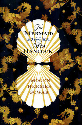 The mermaid and Mrs Hancock: a history in three volumes by Imogen Hermes Gowar