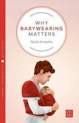 Why Babywearing Matters by Rosie Knowles 9781780665351 (Paperback, 2016)