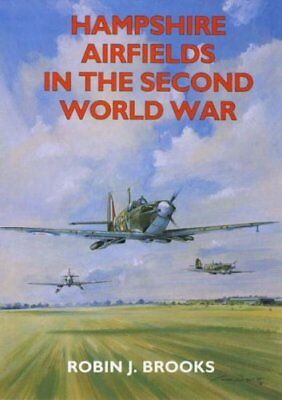 Hampshire Airfields in the Second World War By Robin J. Brooks