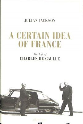 A Certain Idea of France The Life of Charles de Gaulle 9781846143519