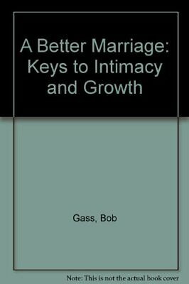 A Better Marriage: Keys to Intimacy and Growth by Gass, Bob Paperback Book The