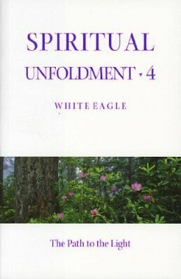 Spiritual Unfoldment 4: The Path to the Light: The P... by White Eagle Paperback