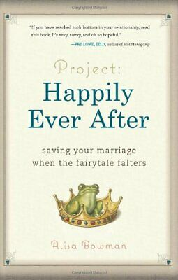 Project: Happily Ever After: Saving Your Marriage W... by Bowman, Alisa Hardback