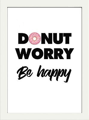 Inspirational Motivational Funny Quote A4 Donut Worry Be Happy Ideal Home Gift