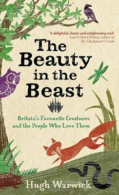 The Beauty in the Beast: Britain's Favourite Creatures and th... by Hugh Warwick