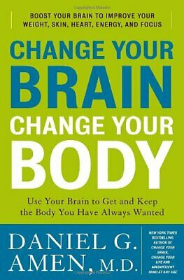 Change Your Brain, Change Your Body: Use Your Brain to Get... by Amen, Daniel G.