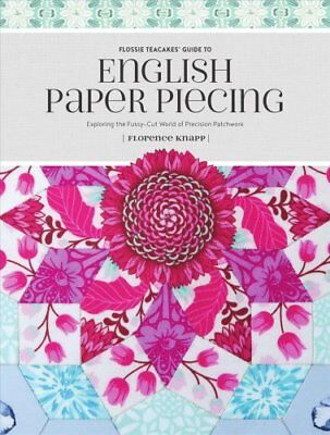 Flossie Teacakes' Guide to English Paper Piecing Exploring the ... 9781440247927