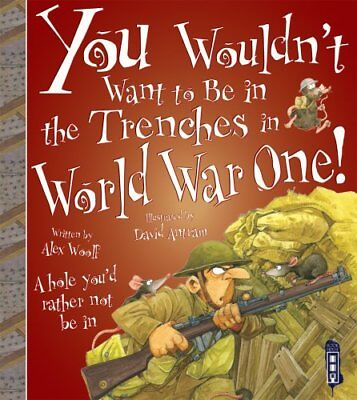 You Wouldn't Want To Be In The Trenches in World War One! 9781909645226