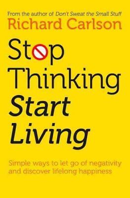 Stop Thinking, Start Living Discover Lifelong Happiness 9780722535479