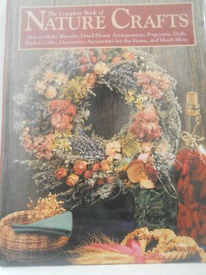The Complete Book of Nature Crafts: How to Make Wreaths, Dri... by Taylor, Carol