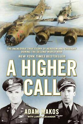 A Higher Call: The Incredible True Story of Heroism and Chival... by Makos, Adam