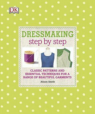 Dressmaking Step by Step: Classic Patterns and Essential Tec... by Smith, Alison