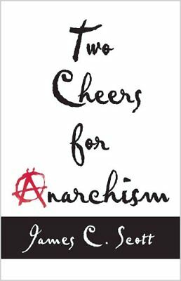 Two Cheers for Anarchism Six Easy Pieces on Autonomy, Dignity, ... 9780691161037