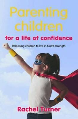 Parenting Children for a Life of Confidence Releasing Children ... 9780857461674