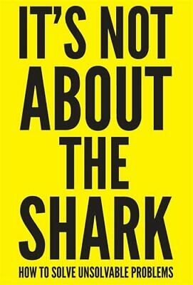 It's Not About the Shark: How to Solve Unsolvable Problems by David Niven
