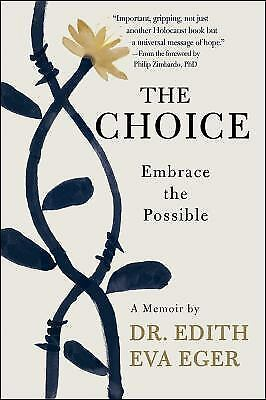 The Choice : Escape Your Past and Embrace the Possible by Edith Eva Eger (2017,